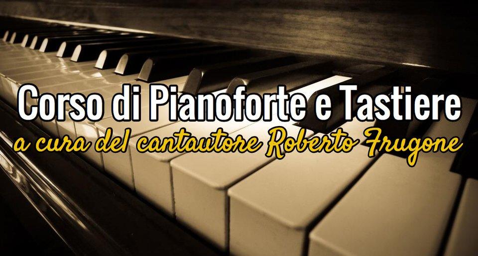 Corso di Pianoforte e Tastiere a cura del cantautore Roberto Frugone