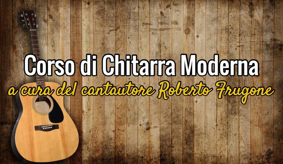 Corso di Chitarra Moderna a cura del cantautore Roberto Frugone