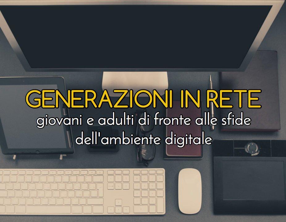 Generazioni in Rete: giovani e adulti di fronte alle sfide dell'ambiente digitale