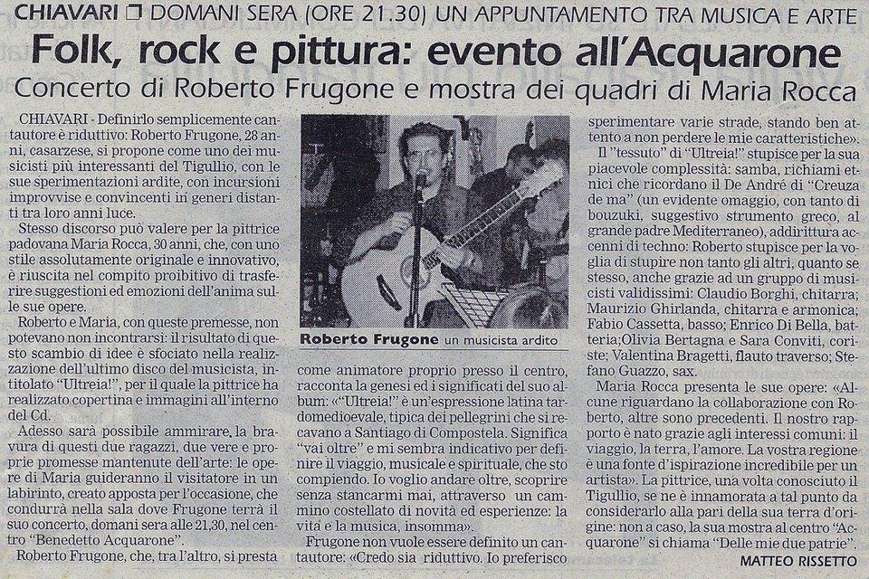 Corriere Mercantile, 30 maggio 2002 – Folk, rock e pittura: evento all'Acquarone. Concerto di Roberto Frugone e mostra di quadri di Maria Rocca