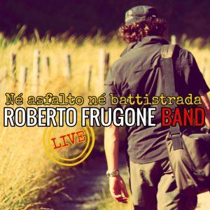 Roberto Frugone Band – Né asfalto né battistrada