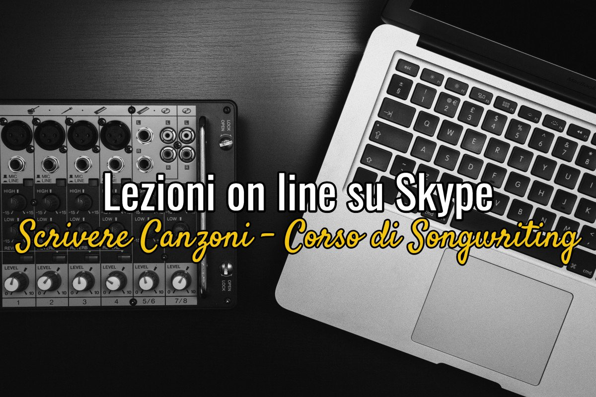 Scrivere Canzoni – Corso di Songwriting – Lezioni on line su Skype
