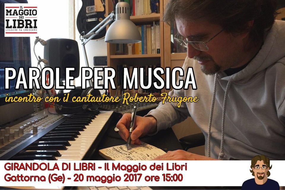 Girandola di Libri - Parole per musica - Incontro con il cantautore Roberto Frugone